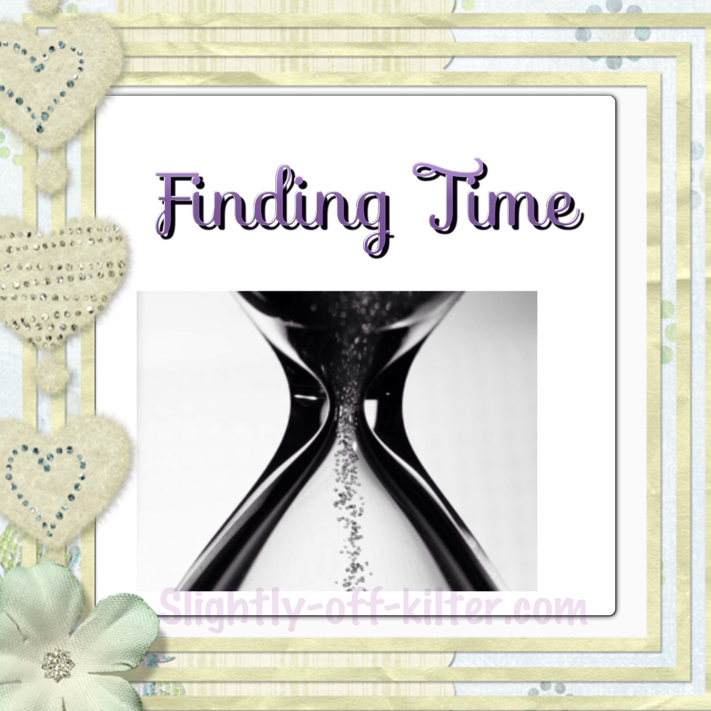 Finding Time - Slightly-off-kilter.com